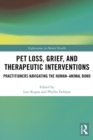 Pet Loss, Grief, and Therapeutic Interventions : Practitioners Navigating the Human-Animal Bond - eBook