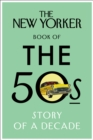 The New Yorker Book of the 50s : Story of a Decade - Book