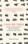 I You We Them : Journeys Beyond Evil: The Desk Killer in History and Today - Book