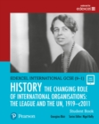 Pearson Edexcel International GCSE (9-1) History: The Changing Role of International Organisations: the League and the UN, 1919-2011 Student Book - Book