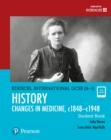 Pearson Edexcel International GCSE (9-1) History: Changes in Medicine, c1848-c1948 Student Book - Book
