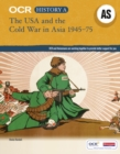 OCR A Level History AS: The USA and the Cold War in Asia 1945-75 - Book