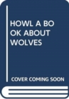 HOWL A BOOK ABOUT WOLVES - Book
