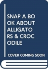 SNAP A BOOK ABOUT ALLIGATORS & CROCODILE - Book