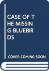 CASE OF THE MISSING BLUEBIRDS - Book