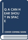 Q A CAN HEAR SHOUT IN SPACE - Book