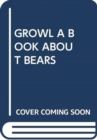 GROWL A BOOK ABOUT BEARS - Book