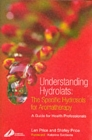Understanding Hydrolats: The Specific Hydrosols for Aromatherapy : A Guide for Health Professionals - Book