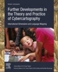 Further Developments in the Theory and Practice of Cybercartography : International Dimensions and Language Mapping - eBook