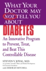 What Your Doctor May Not Tell You About(TM) Diabetes : An Innovative Program to Prevent, Treat, and Beat This Controllable Disease - eBook