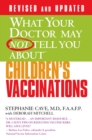 What Your Doctor May Not Tell You About(TM) Children's Vaccinations - eBook