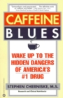 Caffeine Blues : Wake Up to the Hidden Dangers of America's #1 Drug - eBook