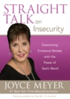 Straight Talk on Insecurity : Overcoming Emotional Battles with the Power of God's Word! - eBook