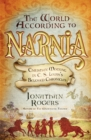The World According to Narnia : Christian Meaning in C. S. Lewis's Beloved Chronicles - eBook