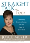 Straight Talk on Fear : Overcoming Emotional Battles with the Power of God's Word! - eBook