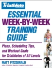 Triathlete Magazine's Essential Week-by-Week Training Guide : Plans, Scheduling Tips, and Workout Goals for Triathletes of All Levels - eBook