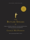 The Butler Speaks : A Return to Proper Etiquette, Stylish Entertaining, and the Art of Good Housekeeping - eBook