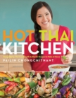 Hot Thai Kitchen : Demystifying Thai Cuisine with Authentic Recipes to Make at Home - Book