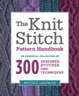 The Knit Stitch Pattern Handbook : An Essential Collection of 300 Designer Stitches and Techniques - eBook