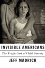 Invisible Americans : The Tragic Cost of Child Poverty - Book