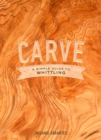 Carve : A Simple Guide to Whittling - Book