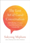 The Lost Art Of Good Conversation : A Mindful Way to Connect with Others and Enrich Everyday Life - Book