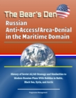Bear's Den: Russian Anti-Access/Area-Denial in the Maritime Domain - History of Soviet A2/AD Strategy and Similarities to Modern Russian Plans With Bubbles in Baltic, Black Sea, Syria, and Arctic - eBook