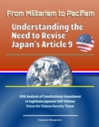 From Militarism to Pacifism: Understanding the Need to Revise Japan's Article 9 - 2018 Analysis of Constitutional Amendment to Legitimize Japanese Self-Defense Forces for Chinese Security Threat - eBook