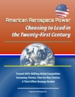 American Aerospace Power: Choosing to Lead in the Twenty-First Century - Toward 2035: Shifting Global Competition, Increasing Threats, Time for New Choices, A Third Offset Strategy Needed - eBook