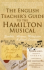 The English Teacher's Guide to the Hamilton Musical : Symbols, Allegory, Metafiction, and Clever Language - eBook