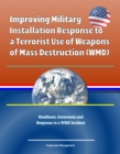 Improving Military Installation Response to a Terrorist Use of Weapons of Mass Destruction (WMD) - Readiness, Awareness and Response to a WMD Incident - eBook