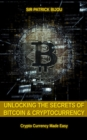 Unlocking The Secrets Of Bitcoin And Cryptocurrency : Crypto Currency Made Easy - eBook