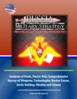 Russia Military Strategy: Impacting 21st Century Reform and Geopolitics: Analysis of Putin, Future War, Comprehensive Survey of Weapons, Technologies, Rocket Forces, Arctic Buildup, Ukraine and Crimea - eBook