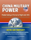 China Military Power: Modernizing a Force to Fight and Win - 2019 DIA Report on Strategy, Plans, Intentions, Organization and Capability, and Enabling Infrastructure and Industrial Base - eBook