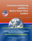 Communicating During and After a Nuclear Power Plant Incident: Comprehensive FEMA Guide to Emergency Notifications, Federal Roles and Responsibilities, Critical Questions and Answers for Spokespersons - eBook