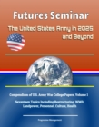 Futures Seminar: The United States Army in 2025 and Beyond - Compendium of U.S. Army War College Papers, Volume 1 - Seventeen Topics Including Restructuring, WMD, Landpower, Personnel, Culture, Health - eBook