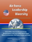 Air Force Leadership Diversity: General Officer Cohort Severely Lacks Diversity, Recommendation to Seek Fully Qualified Mission Support Officers for Advancement, USAF Boards, Processes, and Policies - eBook