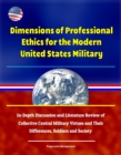 Dimensions of Professional Ethics for the Modern United States Military: In-Depth Discussion and Literature Review of Collective Central Military Virtues and Their Differences, Soldiers and Society - eBook