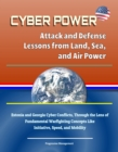 Cyber Power: Attack and Defense Lessons from Land, Sea, and Air Power - Estonia and Georgia Cyber Conflicts, Through the Lens of Fundamental Warfighting Concepts Like Initiative, Speed, and Mobility - eBook