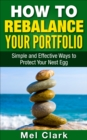How to Rebalance Your Portfolio : Simple and Effective Ways to Protect Your Nest Egg - eBook