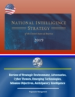 National Intelligence Strategy of the United States of America 2019: Review of Strategic Environment, Adversaries, Cyber Threats, Emerging Technologies, Mission Objectives, Anticipatory Intelligence - eBook