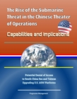 Rise of the Submarine Threat in the Chinese Theater of Operations: Capabilities and Implications - Potential Denial of Access to South China Sea and Taiwan, Upgrading U.S. ASW Platforms - eBook