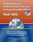 Anglo-American Combined Bomber Offensive in Europe During World War II, 1942-1945: CBO Heavy Bombers Against Nazi German Industrial Capability and Cities Preliminary to D-Day Invasion of Normandy - eBook