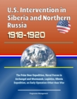 U.S. Intervention in Siberia and Northern Russia 1918-1920: The Polar Bear Expedition, Naval Forces in Archangel and Murmansk, Logistics, Siberia Expedition, an Early Operation Other than War - eBook