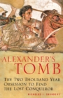 Alexander's Tomb : The Two-Thousand Year Obsession to Find the Lost Conquerer - eBook