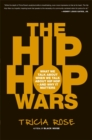 The Hip Hop Wars : What We Talk About When We Talk About Hip Hop--and Why It Matters - Book