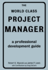 The World Class Project Manager : A Professional Development Guide - eBook
