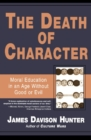 The Death of Character : Moral Education in an Age Without Good or Evil - eBook