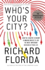 Who's Your City? : How the Creative Economy Is Making Where to Live the Most Important Decision of Your Life - eBook