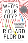 Who's Your City? : How the Creative Economy Is Making Where to Live the Most Important Decision of Your Life - Book